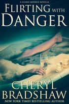 Flirting with Danger ebook by Cheryl Bradshaw