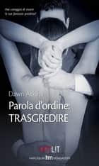 Parola d'ordine: trasgredire eBook by Dawn Atkins