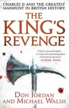 The King's Revenge - Charles II and the Greatest Manhunt in British History eBook by Michael Walsh, Don Jordan