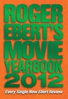 Roger Ebert's Movie Yearbook 2012 ebook by