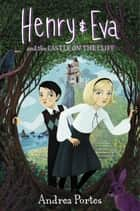 Henry & Eva and the Castle on the Cliff ebook by Andrea Portes