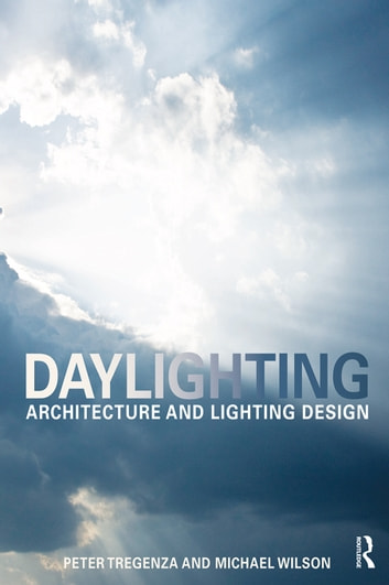 Daylighting - Architecture and Lighting Design ebook by Peter Tregenza,Michael Wilson