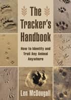 The Tracker's Handbook - How to Identify and Trail Any Animal, Anywhere e-kirjat by Len McDougall
