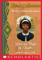 Dear America: With the Might of Angels ebook by Andrea Davis Pinkney