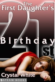 The First Daughter's 21st Birthday ebook by Crystal White,Steam Books