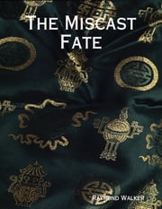 The Miscast Fate ebook by Raymond Walker