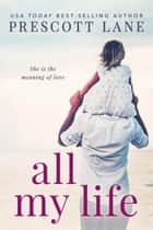 All My Life ebook by Prescott Lane
