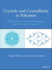Crystals and Crystallinity in Polymers - Diffraction Analysis of Ordered and Disordered Crystals ebook by Claudio De Rosa,Finizia Auriemma