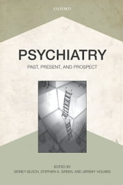 Psychiatry: Past, Present, and Prospect ebook by Sidney Bloch,Stephen A. Green,Jeremy Holmes