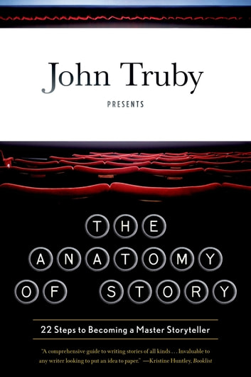 The Anatomy of Story - 22 Steps to Becoming a Master Storyteller 電子書 by John Truby
