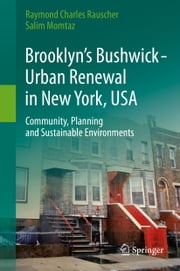 Brooklyn's Bushwick - Urban Renewal in New York, USA - Community, Planning and Sustainable Environments ebook by Raymond Charles Rauscher,Salim Momtaz