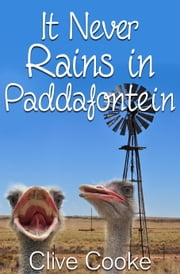 It Never Rains in Paddafontein ebook by Clive Cooke