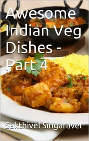 Awesome Indian Veg Dishes - Part 4 ebook by Sakthivel Singaravel