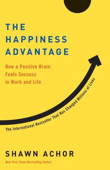 The happiness advantage ebook by shawn achor 9780307591562 the happiness advantage how a positive brain fuels success in work and life ebook by fandeluxe Images