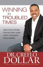 Winning Over Addictive Behaviors - Section Four from Winning In Troubled Times ebook by Creflo Dollar
