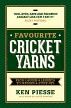 Favourite Cricket Yarns: From Laughs and Legends to Sledges and Stuff-ups ebook by Ken Piesse