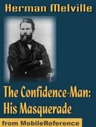 The Confidence-Man: His Masquerade (Mobi Classics) ebook by Herman Melville