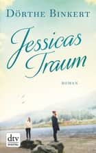 Jessicas Traum - Roman eBook by Dörthe Binkert