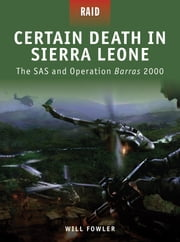Certain Death in Sierra Leone - The SAS and Operation Barras 2000 ebook by Will Fowler,Mariusz Kozik,Howard Gerrard