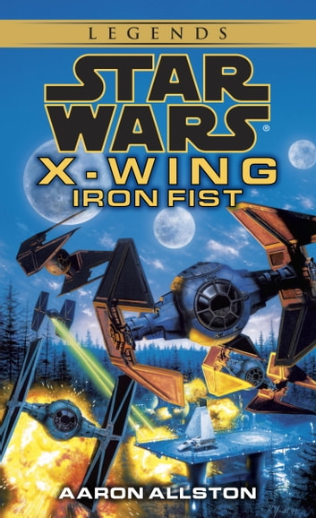 Iron Fist: Star Wars Legends (X-Wing) ebook by Aaron Allston