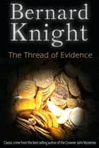 The Thread of Evidence - The Sixties Crime Series ebook by Bernard Knight