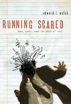 Running Scared - Fear, Worry, and the God of Rest ebook by Edward T. Welch