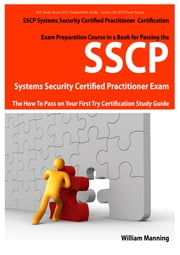 SSCP Systems Security Certified Certification Exam Preparation Course in a Book for Passing the SSCP Systems Security Certified Exam - The How To Pass on Your First Try Certification Study Guide ebook by William Manning