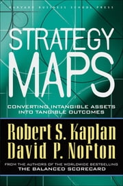 Strategy Maps - Converting Intangible Assets into Tangible Outcomes ebook by Robert S. Kaplan,David P. Norton