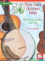 50 Three-Chord Christmas Songs - for Guitar, Banjo, Uke ebook by Larry McCabe