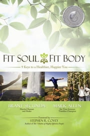 Fit Soul, Fit Body - 9 keys to a Healthier, Happier You ebook by Brant Secunda,Mark Allen