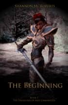 The Beginning: The Daughter of Ares Chronicles - The Daughter of Ares Chronicles ebook by Shannon McRoberts
