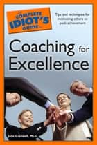 The Complete Idiot's Guide to Coaching for Excellence ebook by Jane Creswell MCC