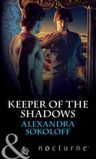 Keeper of the Shadows (Mills & Boon Nocturne) (The Keepers: L.A., Book 4) eBook by Alexandra Sokoloff