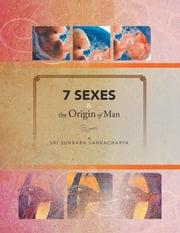 7 SEXES & the Origin of Man ebook by Sri Sunkara Sankacharya