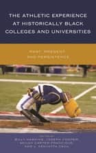 The Athletic Experience at Historically Black Colleges and Universities - Past, Present, and Persistence ebook by Billy Hawkins, Joseph Cooper, Akilah Carter-Francique,...