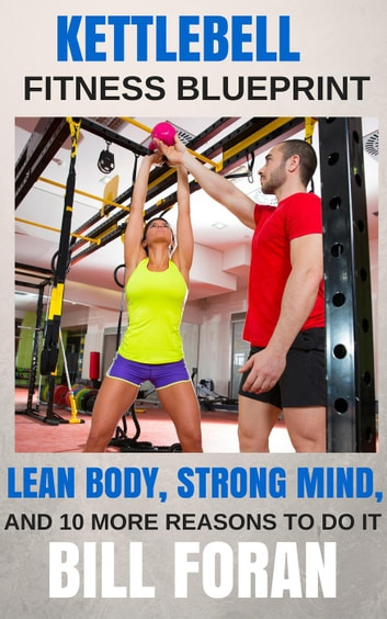 Kettlebell fitness blueprint lean body strong mind and 10 more kettlebell fitness blueprint lean body strong mind and 10 more reasons to do malvernweather Images
