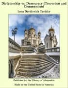 Dictatorship vs. Democracy (Terrorism and Communism) ebook by Leon Davidovich Trotzky