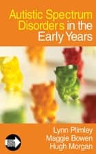 Autistic Spectrum Disorders in the Early Years ebook by Ms Lynn Plimley,Maggie Bowen,Mr Hugh Morgan