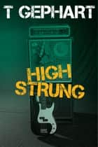 High Strung ebook by T Gephart
