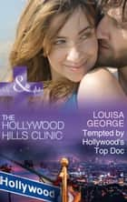 Tempted By Hollywood's Top Doc (Mills & Boon Medical) (The Hollywood Hills Clinic, Book 3) ebook by Louisa George