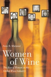 Women of Wine: The Rise of Women in the Global Wine Industry ebook by Matasar, Ann B.