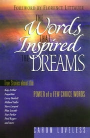 The Words that Inspired the Dreams ebook by Caron Chandler Loveless