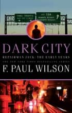 Dark City - Repairman Jack: The Early Years ebook by F. Paul Wilson