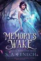 Memory's Wake - Memory's Wake Trilogy, #1 ebook by S.A. Fenech
