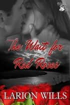The Wait for Red Roses ebook by Larion Wills