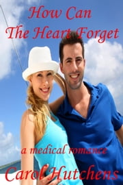 How Can The Heart Forget ebook by Carol Hutchens