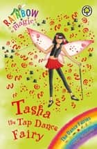 Tasha The Tap Dance Fairy - The Dance Fairies Book 4 ebook by Daisy Meadows, Georgie Ripper