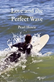 Love and the Perfect Wave ebook by Pearl Howie