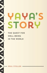 Yaya's Story - The Quest for Well-Being in the World ebook by Paul Stoller