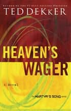 Heaven's Wager ebook by Ted Dekker